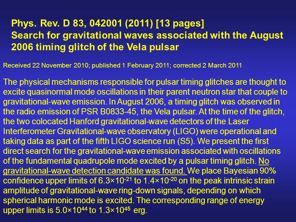 Phys. Rev. D 83, 042001 (2011) [13 pages]Search for gravitational waves associated with the August 2006 timing glitch of the Vela pulsar.